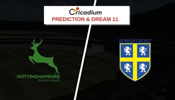 Vitality T20 Blast 2020 North Group NOTTS vs DUR Prediction and Dream11 Team Today