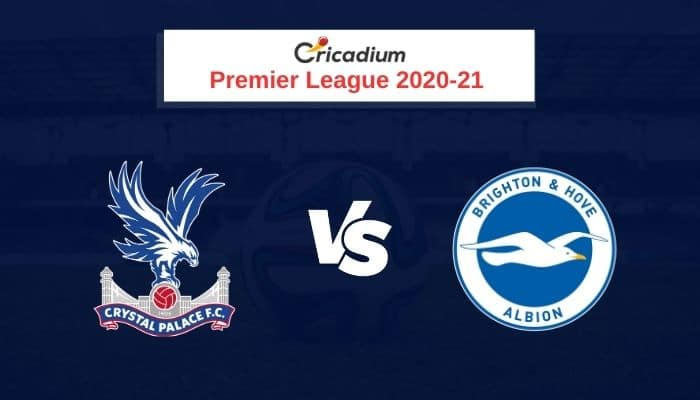 Premier League 2020-21 Round 5 Crystal Palace vs Brighton & Hove Albion Prediction & Dream11 Team Today